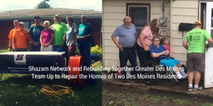 Shazam Network and Rebuilding Together Greater Des Moines Team Up to Repair the Homes of Two Des Moines Residents